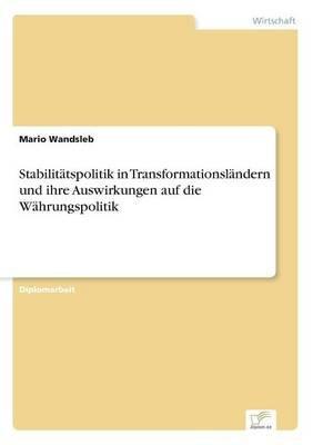 Stabilitatspolitik in Transformationslandern Und Ihre Auswirkungen Auf Die Wahrungspolitik (German, Paperback): Mario Wandsleb