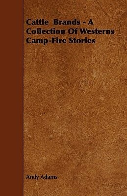 Cattle Brands - A Collection Of Westerns Camp-Fire Stories (Paperback): Andy Adams