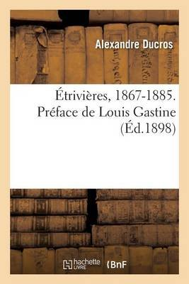 Etrivieres, 1867-1885. Preface de Louis Gastine (French, Paperback): Alexandre Ducros