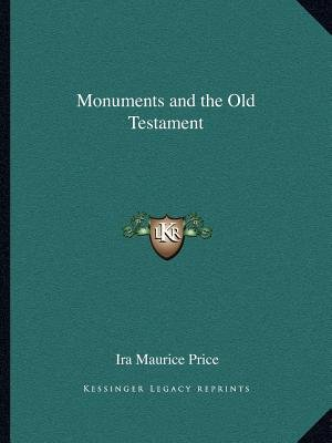 Monuments and the Old Testament (Paperback): IRA Maurice Price