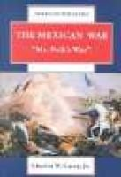 The Mexican War - Mr. Polk's War (Large print, Hardcover, large type edition): Charles W. Carey