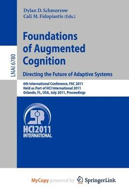 Foundations of Augmented Cognition. Directing the Future of Adaptive Systems (Paperback): Dylan D. Schmorrow, Cali M....