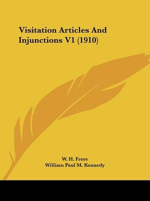 Visitation Articles and Injunctions V1 (1910) (Paperback): W.H. Frere, William Paul M. Kennedy
