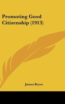 Promoting Good Citizenship (1913) (Hardcover): James Bryce