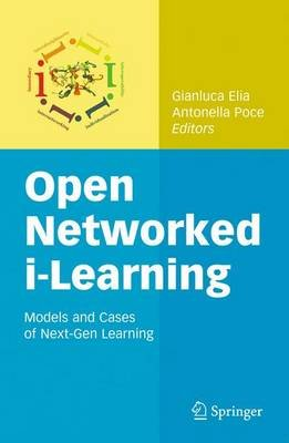 "Open Networked ""i-Learning"" - Models and Cases of ""Next-Gen"" Learning (Hardcover, 2010 ed.): Gianluca Elia, Antonella Poce"
