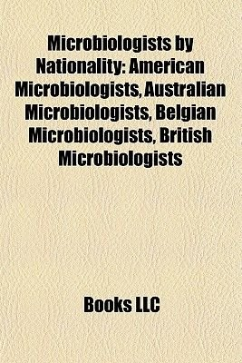 Microbiologists by Nationality - American Microbiologists, Australian Microbiologists, Belgian Microbiologists, British...