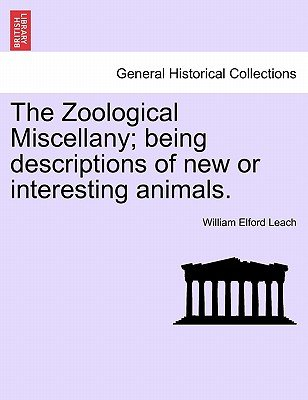 The Zoological Miscellany; Being Descriptions of New or Interesting Animals. Vol. I (Paperback): William Elford Leach
