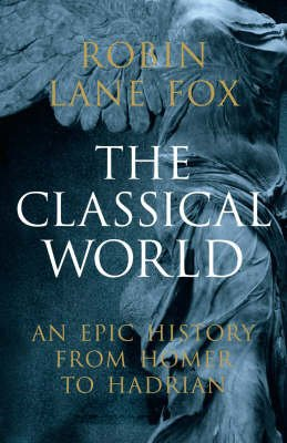 The Classical World - An Epic History from Homer to Hadrian (Hardcover): Robin Lane Fox