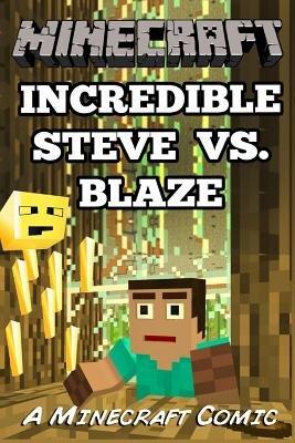 Incredible Steve vs. Blaze - A Minecraft Comic (Paperback): Minecraft Novels