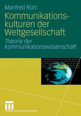 Kommunikationskulturen Der Weltgesellschaft - Theorie Der Kommunikationswissenschaft (German, Paperback, 2008 Ed.): Manfred Ruhl