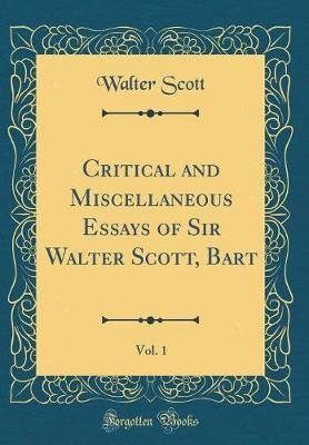 Critical and Miscellaneous Essays of Sir Walter Scott, Bart, Vol. 1 (Classic Reprint) (Hardcover): Walter Scott