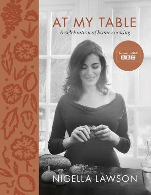 At My Table - A Celebration Of Home Cooking (Hardcover): Nigella Lawson