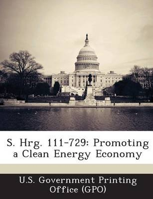 S. Hrg. 111-729 - Promoting a Clean Energy Economy (Paperback): U. S. Government Printing Office (Gpo)