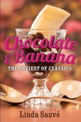 Chocolate and Banana - The sexiest of classics (Paperback): Mark Van Eyken