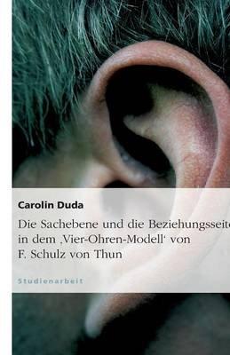 Die Sachebene Und Die Beziehungsseite in Dem 'Vier-Ohren-Modell' Von F. Schulz Von Thun (German, Paperback): Carolin...