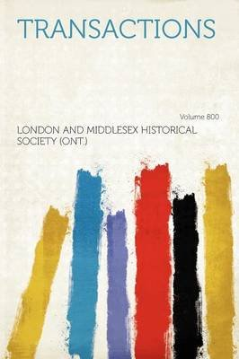 Transactions Volume 800 (Paperback): London And Middlesex Historical (Ont ).