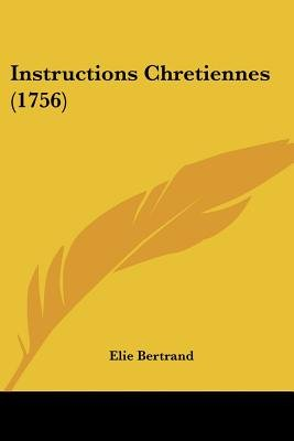 Instructions Chretiennes (1756) (English, French, Paperback): Elie Bertrand