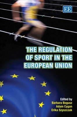 The Regulation of Sport in the European Union (Hardcover): Barbara Bogusz, Adam Cygan, Erika Szyszczak