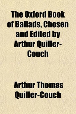 The Oxford Book of Ballads, Chosen and Edited by Arthur Quiller-Couch (Paperback): Arthur Quiller-Couch