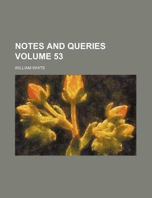 Notes and Queries Volume 53 (Paperback): William White