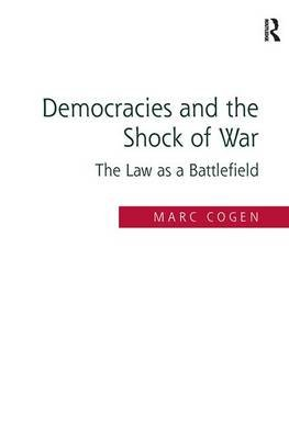 Democracies and the Shock of War - The Law as a Battlefield (Hardcover, New Ed): Marc Cogen