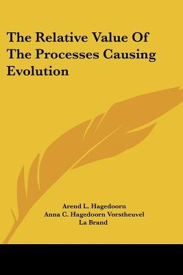 The Relative Value of the Processes Causing Evolution (Paperback): Arend L. Hagedoorn, Anna C. Hagedoorn Vorstheuvel La Brand