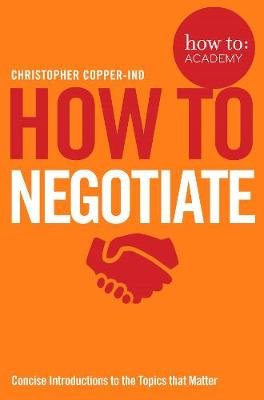 How To Negotiate - Concise Introductions to the Topics that Matter (Paperback): Christopher Copper-Ind