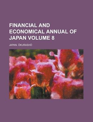 Financial and Economical Annual of Japan Volume 8 (Paperback): Japan ?Kurash?