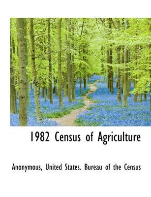 1982 Census of Agriculture (Hardcover): Anonymous
