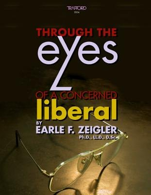 Through the Eyes of a Concerned Liberal (Electronic book text): LL D D Sc Earle F Zeigler Ph D