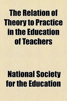 The Relation of Theory to Practice in the Education of Teachers (Paperback): National Society for the Education