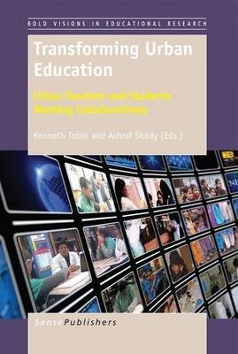 Transforming Urban Education - Urban Teachers and Students Working Collaboratively (Electronic book text): Kenneth Tobin
