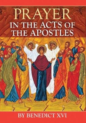Prayer in the Acts of the Apostles (Paperback, New edition): Benedict
