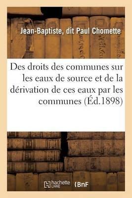 Des Droits Des Communes Sur Les Eaux de Source Et de La Derivation de Ces Eaux Par Les Communes (French, Paperback): Chomette