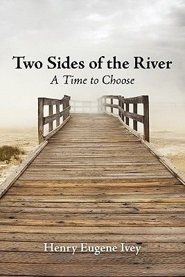 Two Sides of the River - A Time to Choose (Paperback): Henry Eugene Ivey
