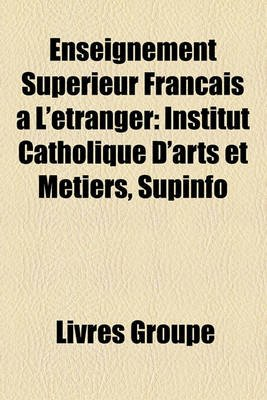 Enseignement Superieur Franais A L'Etranger - Institut Catholique D'Arts Et Metiers, Supinfo (French, Paperback):...