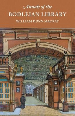 Annals of the Bodleian Library (Paperback, 2nd Revised edition): William Dunn Macray