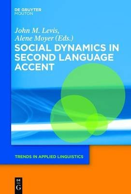 Social Dynamics in Second Language Accent (Electronic book text): John M Levis, Alene Moyer
