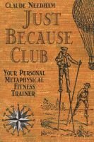 Just Because Club - Your Personal Metaphysical Fitness Trainer (Paperback): Claude Needham
