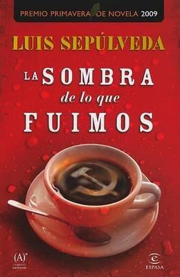 La Sombra de Lo Que Fuimos (Spanish, Paperback): Luis Sepulveda