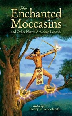 The Enchanted Moccasins and Other Native American Legends (Electronic book text): Henry Rowe Schoolcraft