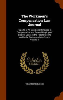 The Workmen's Compensation Law Journal - Reports of All Decisions Rendered in Compensation and Federal Employers'...