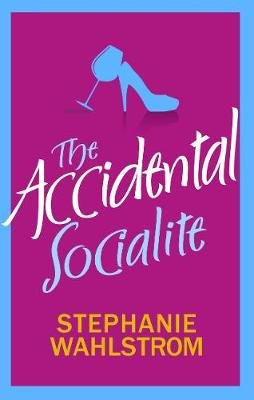 The Accidental Socialite (Electronic book text): Stephanie Wahlstrom