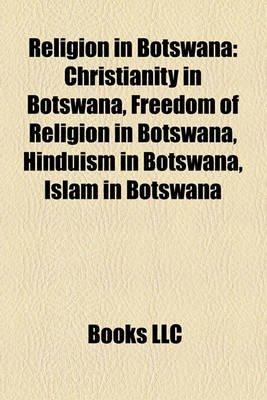 Religion in Botswana - Christianity in Botswana, Freedom of Religion in Botswana, Hinduism in Botswana, Islam in Botswana...