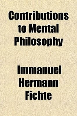 Contributions to Mental Philosophy (Paperback): Immanuel Hermann Fichte