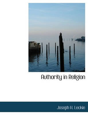 Authority in Religion (Hardcover): Joseph H. Leckie