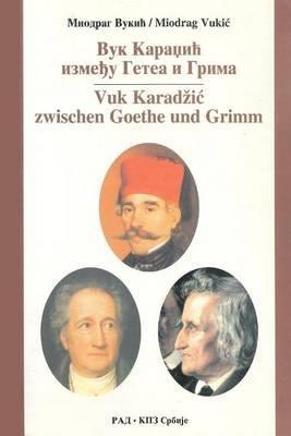 Vuk Karadzic Izmedju Geta I Grima (Serbian, Paperback): Miodrag Vukic