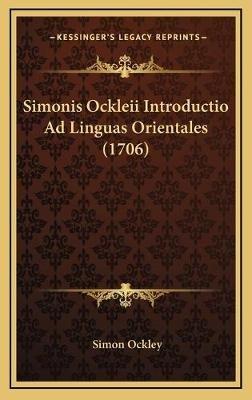 Simonis Ockleii Introductio Ad Linguas Orientales (1706) (Latin, Hardcover): Simon Ockley