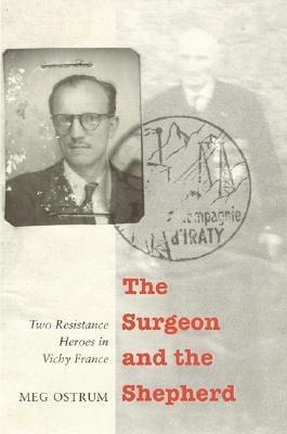 The Surgeon and the Shepherd - Two Resistance Heroes in Vichy France (Hardcover): Meg Ostrum