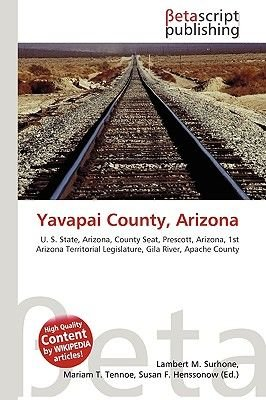 Yavapai County, Arizona (Paperback): Lambert M. Surhone, Miriam T. Timpledon, Susan F. Marseken